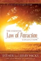 The Essential Law of Attraction Collection ebook by Esther Hicks, Jerry Hicks