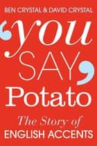You Say Potato - A Book About Accents ebook by Ben Crystal, David Crystal