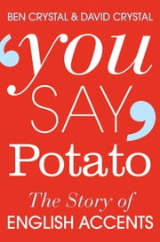 You Say Potato - The Story of English Accents ebook by Ben Crystal, David Crystal