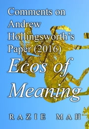 Comments on Andrew Hollingsworth's Paper (2016) Ecos of Meaning ebook by Razie Mah