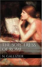 The Sorceress of Rome ebook by Nathan Gallizier