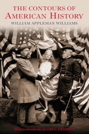 The Contours of American History ebook by William Appleman Williams,Greg Grandin