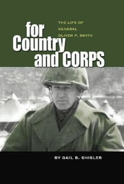 For Country and Corps - The Life of General Oliver P. Smith ebook by Gail B. Shisler