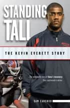 Standing Tall - The Kevin Everett Story ebook by Sam Carchidi