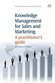 Knowledge Management for Sales and Marketing - A Practitioner's Guide ebook by Tom Young,Nick Milton