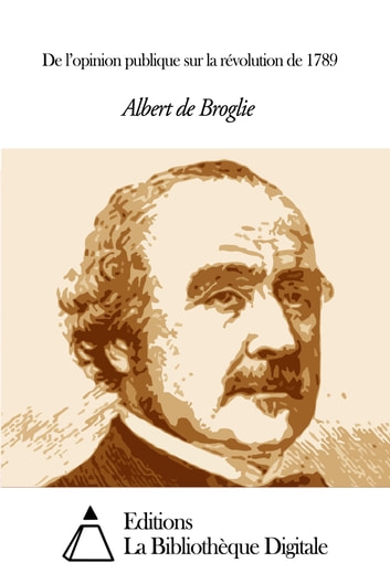 De l'opinion publique sur la révolution de 1789 ebook by Albert de Broglie