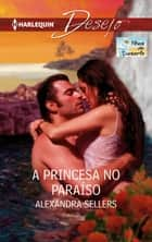 A princesa no paraíso ebook by Alexandra Sellers