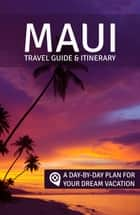 Maui: Travel Guide & Itinerary ebook by Rose + Gully,Geoff Moysa,Andrea Lown