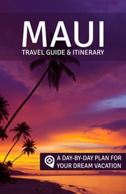 Maui: Travel Guide & Itinerary - A Day-by-Day Plan for Your Dream Vacation ebook by Rose + Gully,Geoff Moysa,Andrea Lown