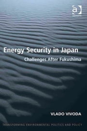 Energy Security in Japan - Challenges After Fukushima ebook by Dr Vlado Vivoda,Dr Philip Catney,Professor Timothy Doyle