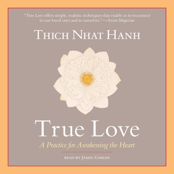 True Love - A Practice for Awakening the Heart audiobook by Thich Nhat Hanh
