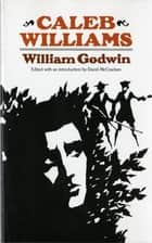 Caleb Williams or Things As They Are ebook by William Godwin