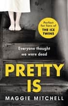 Pretty Is ebook by Maggie Mitchell