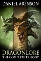 Requiem: Dragonlore (The Complete Trilogy) ebook by Daniel Arenson