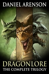 Dragonlore - The Complete Trilogy ebook by Daniel Arenson