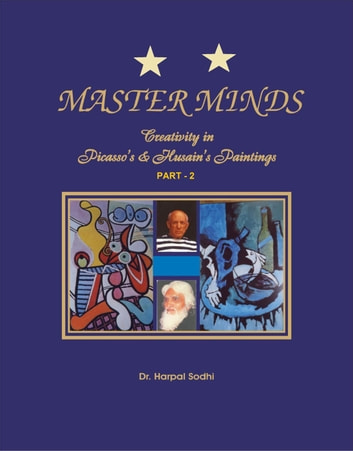 Master Minds: Creativity in Picasso's & Husain's Paintings (Part - 2) - 1, 2, 3, 4, 5, #2 ebook by Harpal Sodhi