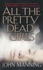 All The Pretty Dead Girls ebook by John Manning