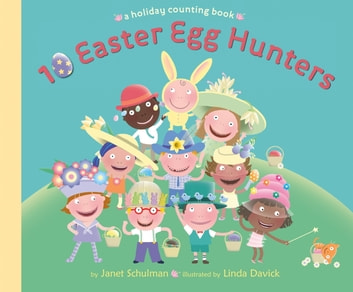 10 Easter Egg Hunters - A Holiday Counting Book eBook by Janet Schulman