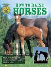 How To Raise Horses - Everything You Need To Know ebook by Daniel Johnson,Samantha Johnson