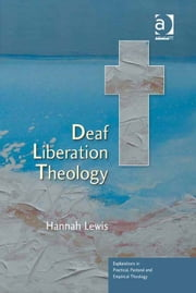 Deaf Liberation Theology ebook by Revd Dr Hannah Lewis,Revd Jeff Astley,Revd Canon Leslie J Francis,Very Revd Prof Martyn Percy,Dr Nicola Slee