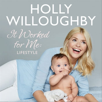 It Worked for Me: Lifestyle – Tips from Truly Happy Baby audiobook by Holly Willoughby