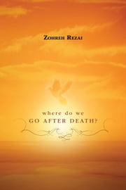Where do we go after death? ebook by Zohreh Rezai