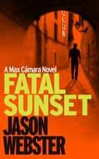 Fatal Sunset ebook by Jason Webster