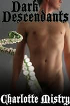 Dark Descendants ebook by Charlotte Mistry