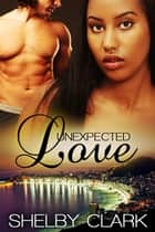 Unexpected Love ebook by Shelby Clark