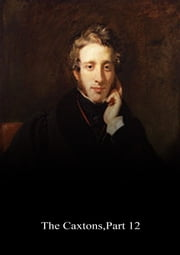 The Caxtons, Part 12 ebook by Edward Bulwer Lytton