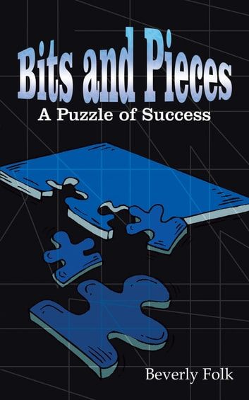 Bits and Pieces - A Puzzle of Success ebook by Beverly Folk