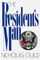 The President's Man eBook by Nicholas Guild