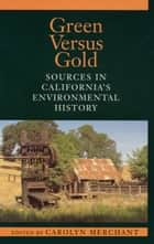 Green Versus Gold ebook by Carolyn Merchant,Carolyn Merchant