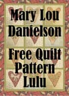 Lulu: Free Quilt Pattern ebook by Mary Lou Danielson