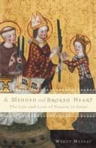 A Mended and Broken Heart - The Life and Love of Francis of Assisi ebook by Wendy Murray