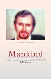 Mankind - A Collection of Opinions and Musings Attributed to T. C. Worthe, by C. N. Cantelon ebook by C. N. Cantelon