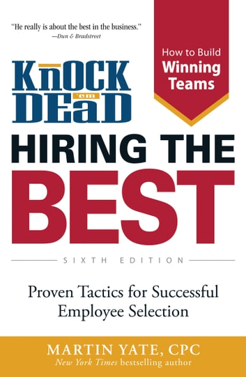 Knock Em Dead—Hiring The Best - Proven Tactics for Employee Selection ebook by Martin Yate