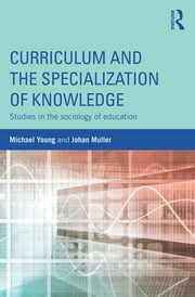 Curriculum and the Specialization of Knowledge - Studies in the sociology of education ebook by Michael Young,Johan Muller