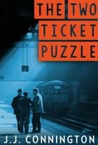 The Two Ticket Puzzle ebook by J. J. Connington