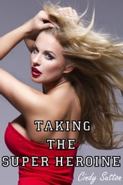 Taking the Super Heroine ebook by Cindy Sutton