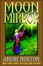 Moon Mirror - A Collection ebook by Andre Norton