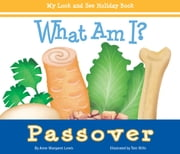 What Am I? Passover - My Look and See Holiday Book ebook by Anne Margaret Lewis,Tom Mills