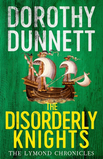 The Disorderly Knights - The Lymond Chronicles Book Three ebook by Dorothy Dunnett