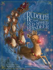 Rudolph the Red-Nosed Reindeer ebook by Robert L. May,Antonio Javier Caparo