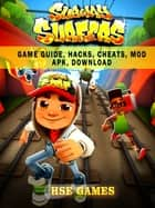 Subway Surfers Game Guide, Hacks, Cheats, Mod Apk, Download ebook by Hse Games
