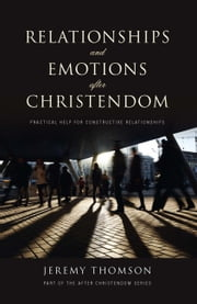 Relationships and Emotions After Christendom ebook by Jeremy Thomson