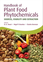 Handbook of Plant Food Phytochemicals - Sources, Stability and Extraction ebook by Nigel P. Brunton,Charles Brennan,Brijesh K. Tiwari