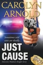Just Cause ebook by Carolyn Arnold