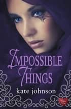 Impossible Things ebook by Kate Johnson