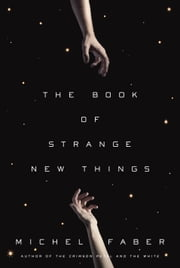 The Book of Strange New Things - A Novel ebook by Michel Faber